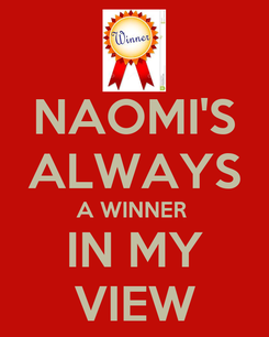 Poster: NAOMI'S ALWAYS A WINNER  IN MY VIEW
