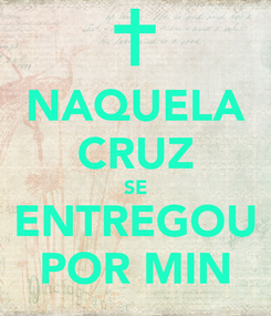 Poster: NAQUELA CRUZ SE ENTREGOU POR MIN