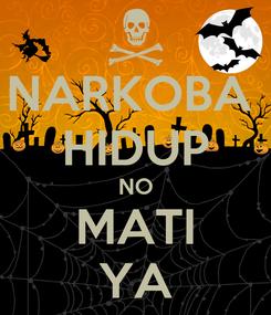 Poster: NARKOBA  HIDUP NO MATI YA