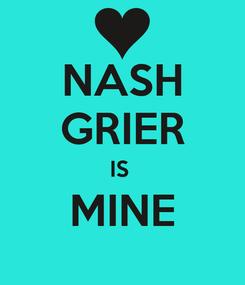 Poster: NASH GRIER IS  MINE