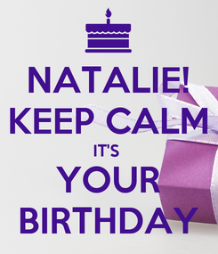 Poster: NATALIE! KEEP CALM IT'S  YOUR BIRTHDAY