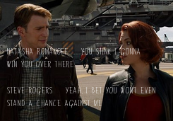 Poster: Natasha Romanoff: You stink I gonna  win you over there.  Steve Rogers: Yeah, I bet you won't even  stand a chance against me