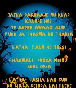 Poster:  Natha darvaaje nu khad  kaunde hoe  te andro awaaz aiye  'Rukk ja Khasma nu Khania'  Natha * Kaun ho tussi?  Gharwali - Dngra meinu  bhul geya?  Natha - Nasha har gum  nu bhula