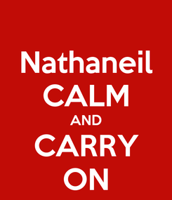 Poster: Nathaneil CALM AND CARRY ON