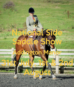 Poster: National Side Saddle Show Addington Manor 31st July, 1st & 2nd August
