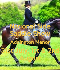 Poster: National Side Saddle Show Addington Manor 31st July, 1st & 2nd August