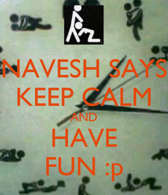Poster: NAVESH SAYS KEEP CALM AND HAVE FUN :p
