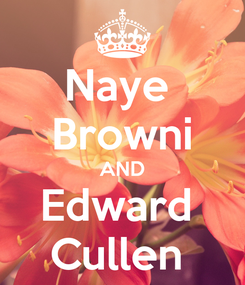 Poster: Naye  Browni AND Edward  Cullen