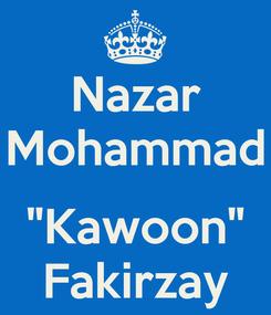 """Poster: Nazar Mohammad  """"Kawoon"""" Fakirzay"""
