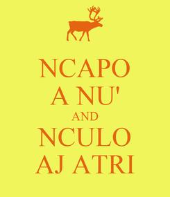 Poster: NCAPO A NU' AND NCULO AJ ATRI
