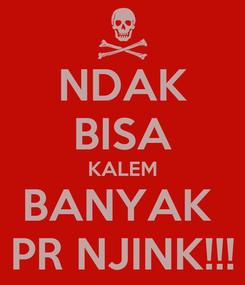 Poster: NDAK BISA KALEM BANYAK  PR NJINK!!!