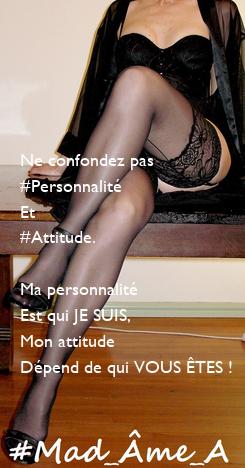 Poster:      Ne confondez pas #Personnalité Et  #Attitude.  Ma personnalité Est qui JE SUIS, Mon attitude Dépend de qui VOUS ÊTES !