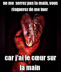 Poster: ne me  serrez pas la main, vous risquerez de me tuer   car j'ai le cœur sur la main