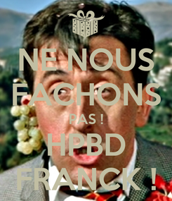 Poster: NE NOUS FACHONS PAS ! HPBD FRANCK !