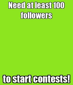 Poster: Need at least 100 followers to start contests!