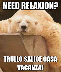 Poster: NEED RELAXION? TRULLO SALICE CASA VACANZA!
