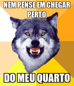 Poster: NEM PENSE EM CHEGAR PERTO DO MEU QUARTO