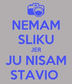 Poster: NEMAM SLIKU JER JU NISAM STAVIO