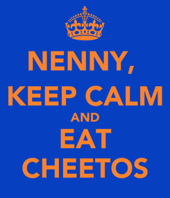Poster: NENNY,  KEEP CALM AND EAT CHEETOS