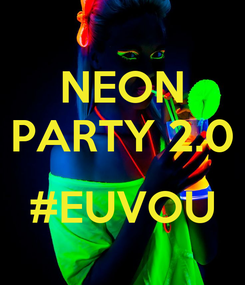 Poster: NEON PARTY 2.0  #EUVOU