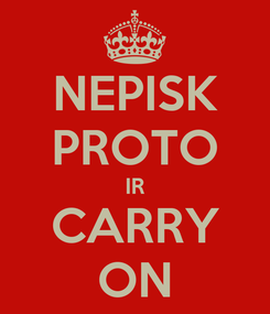 Poster: NEPISK PROTO IR CARRY ON