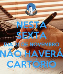 Poster: NESTA SEXTA DIA 21 DE NOVEMBRO NÃO HAVERÁ CARTÓRIO
