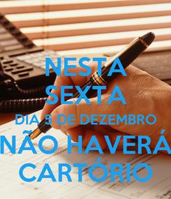 Poster: NESTA SEXTA DIA 5 DE DEZEMBRO NÃO HAVERÁ CARTÓRIO