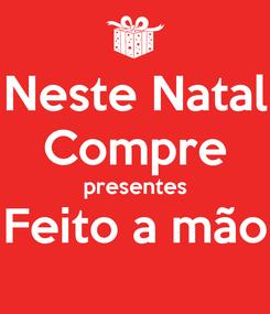 Poster: Neste Natal Compre presentes Feito a mão