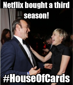Poster: Netflix bought a third season! #HouseOfCards