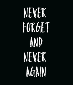 Poster: NEVER  FORGET AND NEVER  AGAIN