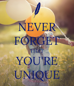Poster: NEVER FORGET THAT YOU'RE UNIQUE