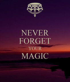 Poster: NEVER FORGET YOUR MAGIC