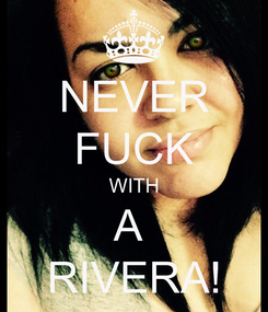 Poster: NEVER FUCK WITH A  RIVERA!