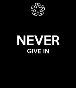Poster:  NEVER GIVE IN