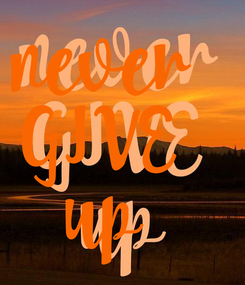 Poster: never   GIVE   up