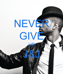 Poster: NEVER GIVE UP J&J