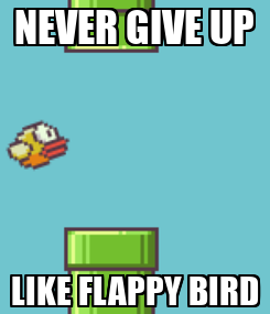 Poster: NEVER GIVE UP LIKE FLAPPY BIRD