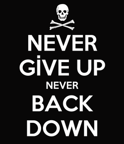 Poster: NEVER GİVE UP NEVER BACK DOWN