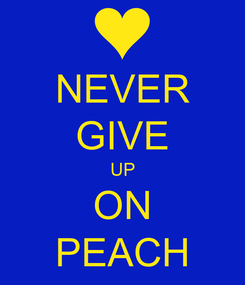 Poster: NEVER GIVE UP ON PEACH