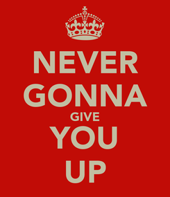 Poster: NEVER GONNA GIVE YOU UP