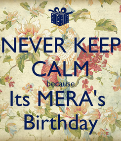 Poster: NEVER KEEP CALM because Its MERA's  Birthday
