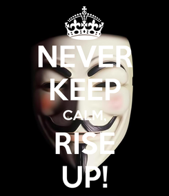 Poster: NEVER KEEP CALM, RISE UP!