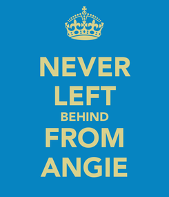 Poster: NEVER LEFT BEHIND FROM ANGIE