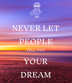 Poster: NEVER LET PEOPLE TELL YOU YOUR DREAM