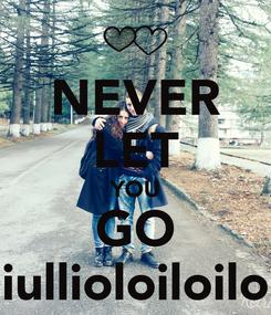 Poster: NEVER LET YOU GO iullioloiloilo