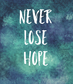 Poster: NEVER LOSE HOPE