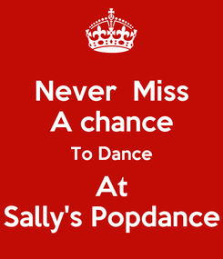 Poster: Never  Miss A chance To Dance At Sally's Popdance