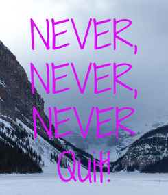 Poster: NEVER, NEVER, NEVER Quit!