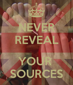 Poster: NEVER REVEAL  YOUR  SOURCES