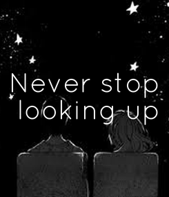 Poster: Never stop  looking up
